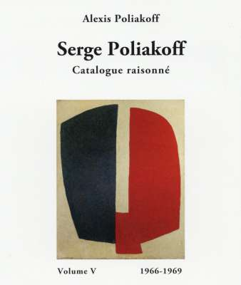 Catalogue Raisonné 1966-1969 : Volume V (Katalog) - Serge  POLIAKOFF